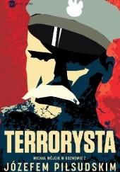 Okładka książki Terrorysta. Wywiad-rzeka z Józefem Piłsudskim Józef Piłsudski,Michał Wójcik