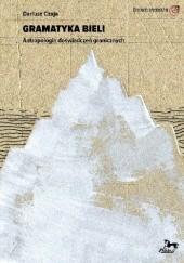 Okładka książki Gramatyka bieli. Antropologia doświadczeń granicznych Dariusz Czaja