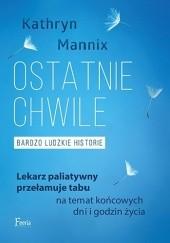 Okładka książki Ostatnie chwile. Bardzo ludzkie historie Kathryn Mannix