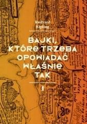 Okładka książki Bajki, które trzeba opowiadać właśnie tak Rudyard Kipling