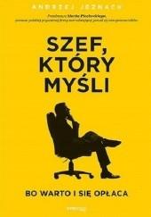 Okładka książki Szef, który myśli, bo warto i się opłaca Andrzej Jeznach