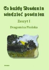 Okładka książki Co każdy Słowianin wiedzieć powinien, Zeszyt I Dragomira Płońska