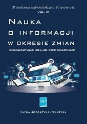 Okładka książki Nauka o informacji w okresie zmian: innowacyjne usługi informacyjne Piotr Tafiłowski,Barbara Sosińska-Kalata,Zuzanna Wiorogórska