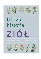 Okładka książki Ukryta historia ziół. Sekretne właściwości 150 roślin Kim Hurst