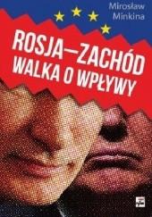 Okładka książki Rosja-Zachód. Walka o wpływy Mirosław Minkina