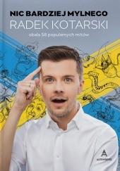 Okładka książki Nic bardziej mylnego. Radek Kotarski obala 58 popularnych mitów Radosław Kotarski
