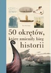 Okładka książki 50 okrętów, które zmieniły bieg historii Ian Graham