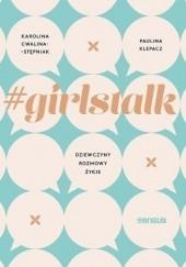 Okładka książki #girlstalk. Dziewczyny, rozmowy, życie Paulina Klepacz,Karolina Cwalina-Stępniak