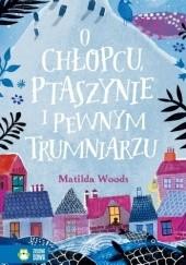 Okładka książki O chłopcu, ptaszynie i pewnym trumniarzu Matilda Woods