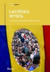 Okładka książki Łacińska wyspa. Antologia rumuńskiej literatury faktu Bogumił Luft,Anna Richter