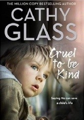 Okładka książki Cruel to be kind: Saying no can save a child's life Cathy Glass