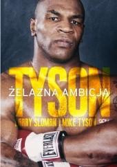 Okładka książki Tyson. Żelazna ambicja Larry Sloman,Mike Tyson