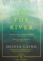 Okładka książki To the River. A Journey Beneath the Surface Olivia Laing