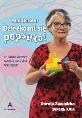 Okładka książki Pani Doroto! Dziecko mi się popsuło! Dorota Zawadzka
