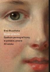 Okładka książki Dzieje grzechu. Dyskurs pornograficzny w polskiej prozie XX wieku Ewa Stusińska