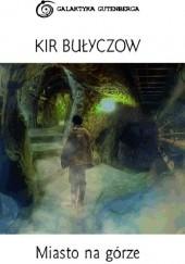 Okładka książki Miasto na Górze Kir Bułyczow