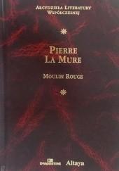 Okładka książki Moulin Rouge Pierre La Mure