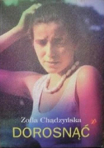 Okładka książki Dorosnąć Zofia Chądzyńska