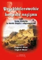 Okładka książki Przedhitlerowskie korzenie nazizmu, czyli dusza niemiecka w świetle filozofii i religioznawstwa Olgierd Grott,Bogumił Grott