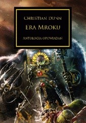 Okładka książki Era mroku Dan Abnett, Graham McNeill, John French, Christian Dunn, James Swallow, Aaron Dembski-Bowden, Rob Sanders, Chris Wraight, Nick Kyme, Gav Thorpe
