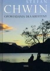 Okładka książki Opowiadania dla Krystyny Stefan Chwin