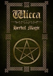 Okładka książki Wicca Herbal Magic: The Ultimate Beginners Guide to Wiccan Herbal Magic (with Magical Oils, Baths, Teas and Spells) Sophia Silvervine