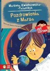 Okładka książki Pozdrowienia z Marsa Marzena Kwietniewska-Talarczyk