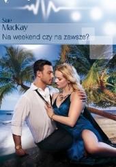 Okładka książki Na weekend czy na zawsze? Sue MacKay