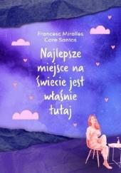 Okładka książki Najlepsze miejsce na świecie jest właśnie tutaj Francesc Miralles,Care Santos