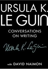 Okładka książki Ursula K. Le Guin: Conversations on Writing Ursula K. Le Guin,David Naimon