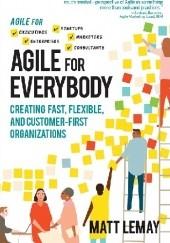 Okładka książki Agile for Everybody. Creating Fast, Flexible, and Customer-First Organizations Matt LeMay