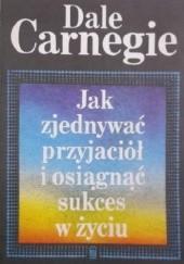 Okładka książki Jak zjednywać przyjaciół i osiągnąć sukces w życiu Dale Carnegie