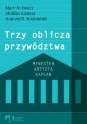 Okładka książki Trzy oblicza przywództwa Monika Kostera,Andrzej K. Koźmiński,Mary Jo Hatch