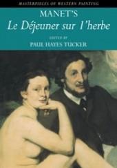 Okładka książki Manets Le Déjeuner sur lherbe Paul Hayes Tucker