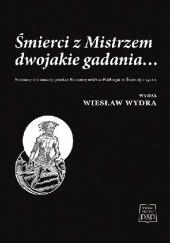 Okładka książki Śmierci z Mistrzem dwojakie gadania… Nieznany drukowany przekaz Rozmowy mistrza Polikarpa ze Śmiercią z 1542 r. Wiesław Wydra