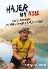 Okładka książki Hajer na kole czyli rowerem po Kirgistanie i Kazachstanie Mieczysław Bieniek