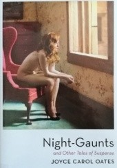 Okładka książki Night-Gaunts and Other Tales of Suspense Joyce Carol Oates