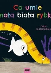Okładka książki Co umie mała biała rybka? Guido van Genechten