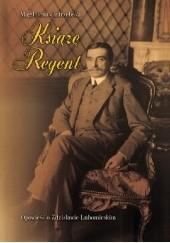 Okładka książki Książę Regent. Opowieść o Zdzisławie Lubomirskim Magdalena Jastrzębska