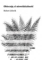 Okładka książki Obiecuję ci niewidzialność Robert Jóźwik