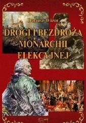 Okładka książki Drogi i bezdroża monarchii elekcyjnej Dariusz Wizor