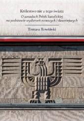 Okładka książki Królestwo nie z tego świata. O zasadach Polski katolickiej, na podstawie wydarzeń nowszych i dawniejszych Tomasz Rowiński