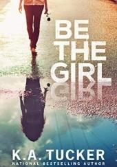 Okładka książki Be the Girl K.A. Tucker