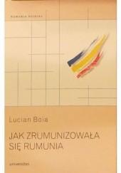 Okładka książki Jak zrumunizowała się Rumunia Lucian Boia