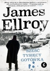 Okładka książki Sześć tysięcy gotówką James Ellroy
