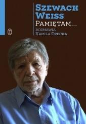 Okładka książki Pamiętam... Szewach Weiss,Kamila Drecka-Anderman