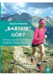 """Okładka książki """"Babskie"""" góry. Kobiecy sposób na trekking, bieganie, skitury oraz rower Natalia Tomasiak"""