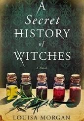 Okładka książki A Secret History of Witches Louisa Morgan