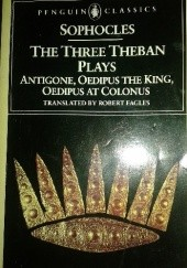 Okładka książki The Three Theban Plays. Antigone, Oedipus the King, Oedipus at Colonus Sofokles