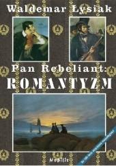 Okładka książki Pan Rebeliant: ROMANTYZM Waldemar Łysiak